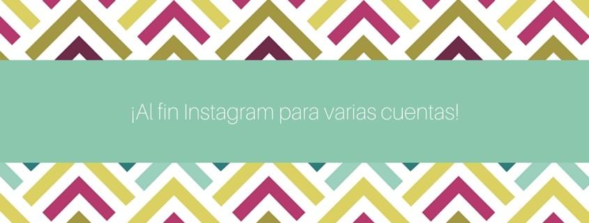 ¡Al fin Instagram para varias cuentas!